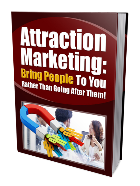 Attraction Marketing Bring People to You Rather than going after them